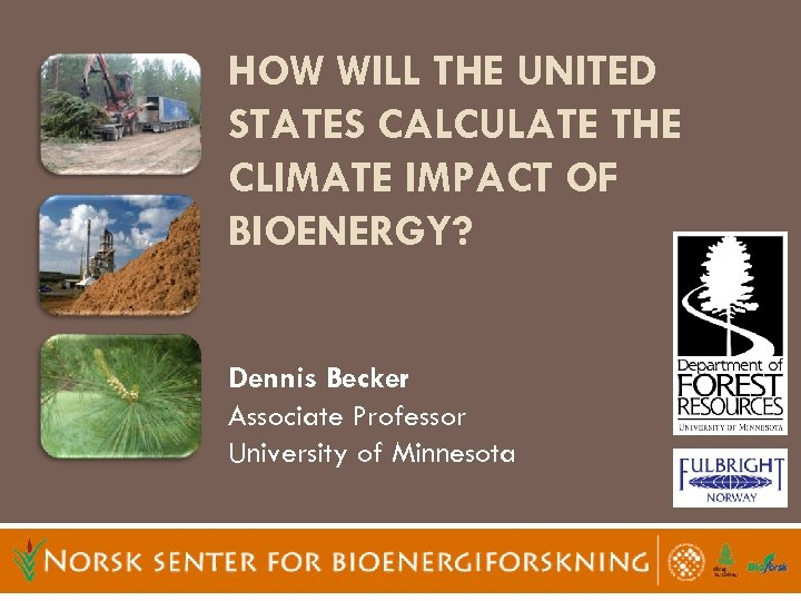 HOW WILL THE UNITED STATES CALCULATE THE CLIMATE IMPACT OF BIOENERGY? Dennis Becker Associate