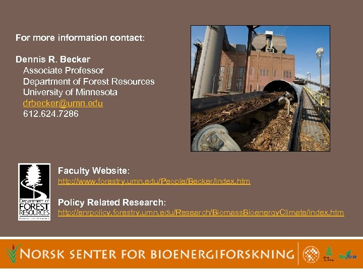 For more information contact: Dennis R. Becker Associate Professor Department of Forest Resources University