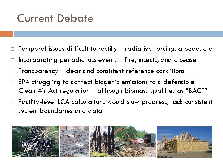 Current Debate Temporal issues difficult to rectify – radiative forcing, albedo, etc Incorporating periodic