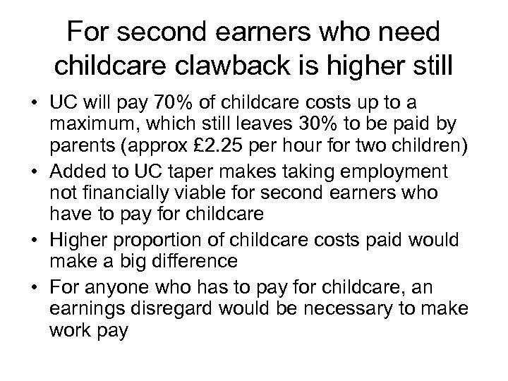 For second earners who need childcare clawback is higher still • UC will pay