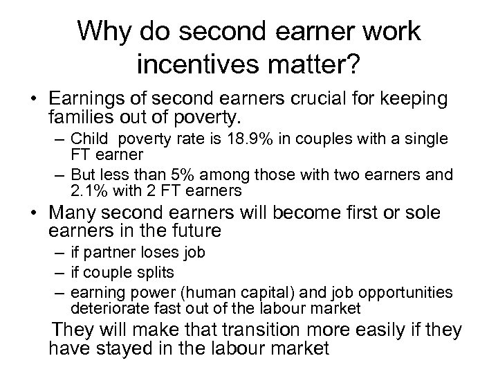 Why do second earner work incentives matter? • Earnings of second earners crucial for