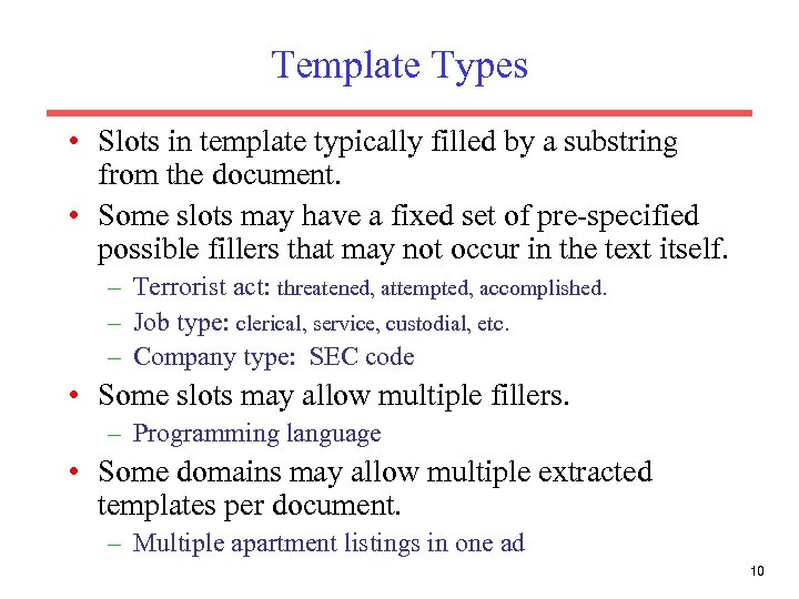 Template Types • Slots in template typically filled by a substring from the document.
