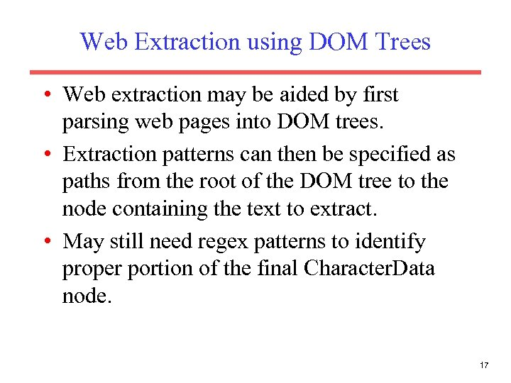 Web Extraction using DOM Trees • Web extraction may be aided by first parsing