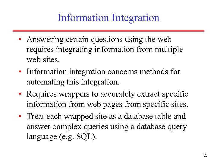 Information Integration • Answering certain questions using the web requires integrating information from multiple