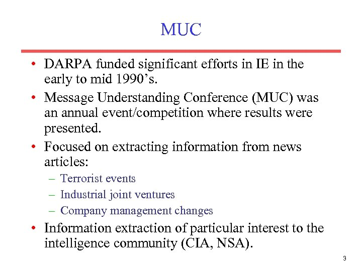MUC • DARPA funded significant efforts in IE in the early to mid 1990's.