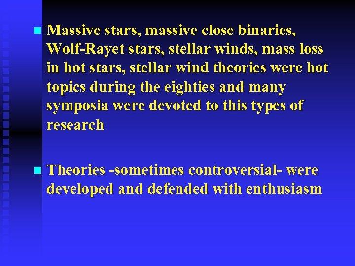 n Massive stars, massive close binaries, Wolf-Rayet stars, stellar winds, mass loss in hot