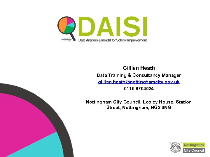Gillian Heath Data Training & Consultancy Manager gillian. heath@nottinghamcity. gov. uk 0115 8764624 Nottingham