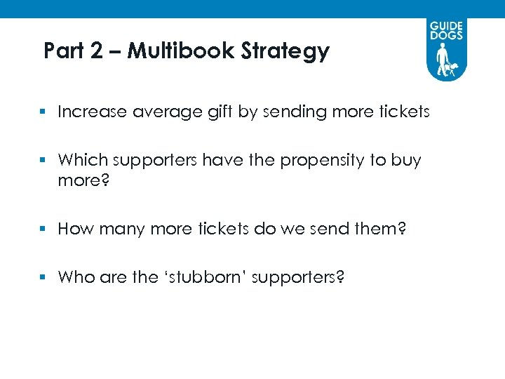 Part 2 – Multibook Strategy § Increase average gift by sending more tickets §