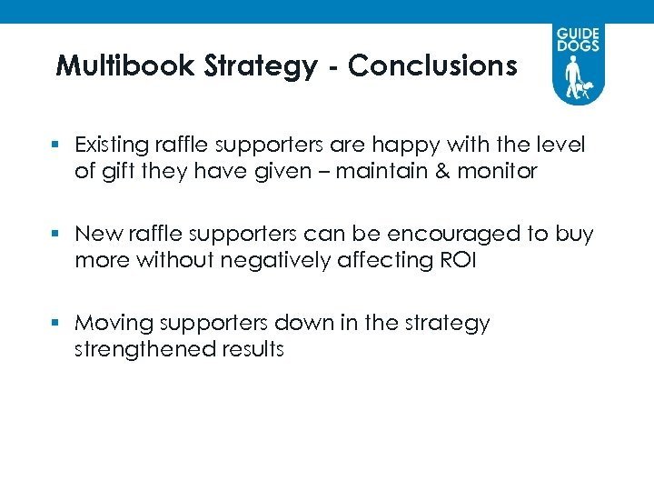 Multibook Strategy - Conclusions § Existing raffle supporters are happy with the level of