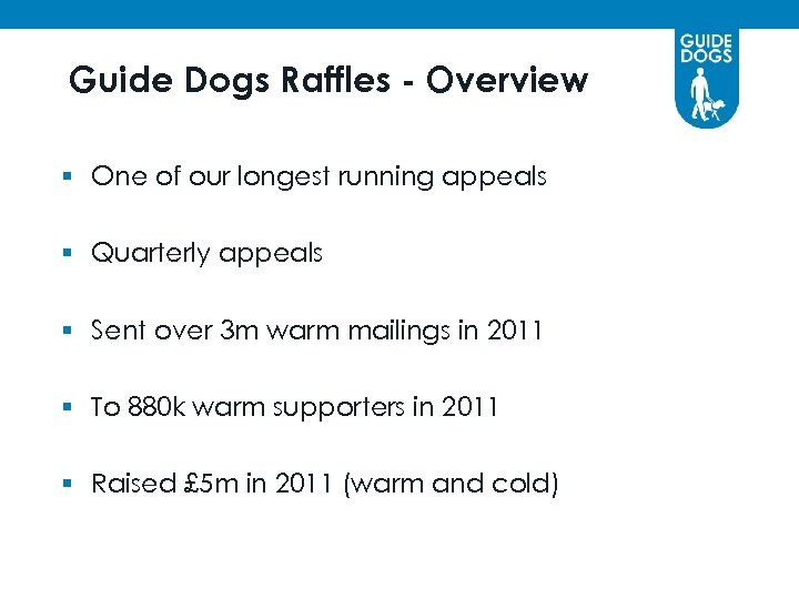Guide Dogs Raffles - Overview § One of our longest running appeals § Quarterly
