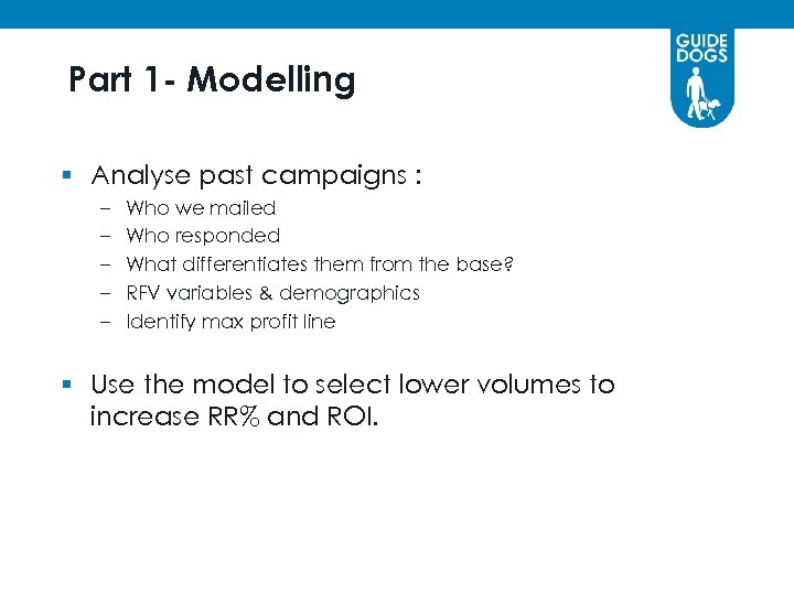 Part 1 - Modelling § Analyse past campaigns : – – – Who we