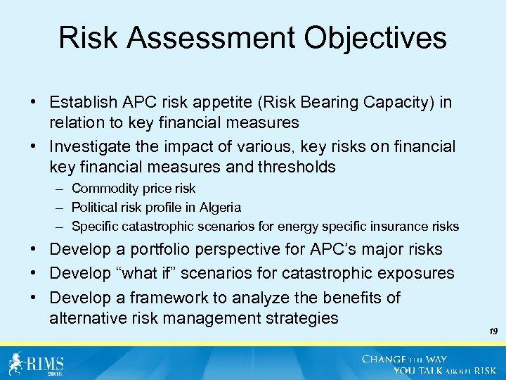 Risk Assessment Objectives • Establish APC risk appetite (Risk Bearing Capacity) in relation to