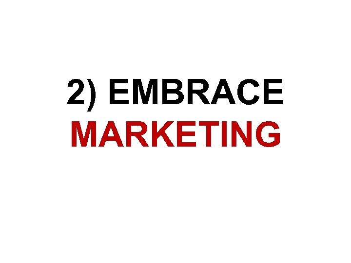 2) EMBRACE MARKETING
