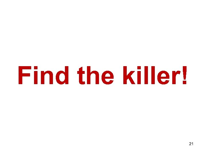 Find the killer! 21