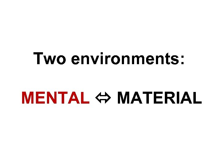 Two environments: MENTAL MATERIAL