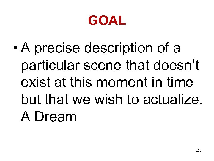 GOAL • A precise description of a particular scene that doesn't exist at this
