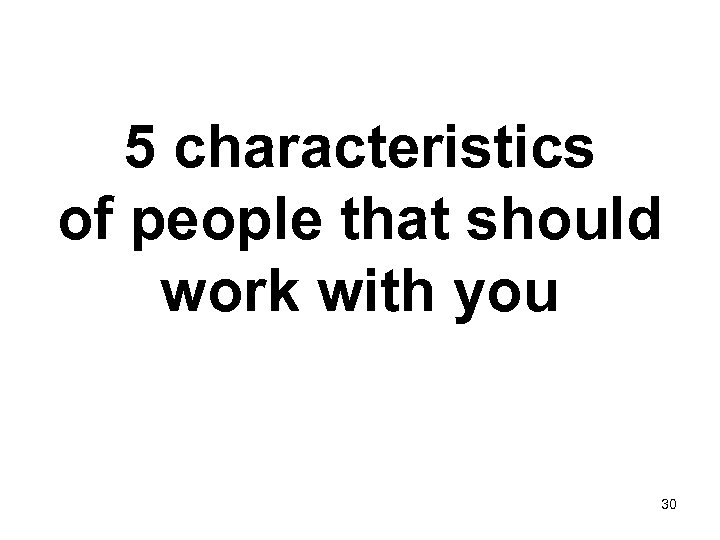 5 characteristics of people that should work with you 30