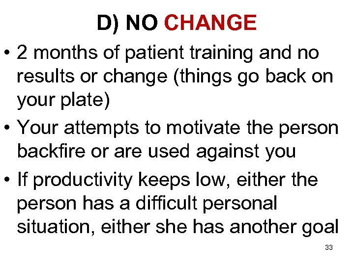 D) NO CHANGE • 2 months of patient training and no results or change