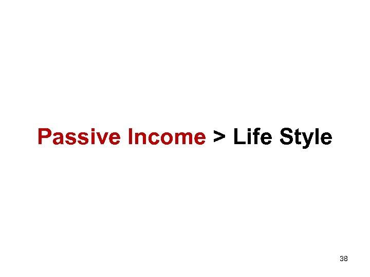 Passive Income > Life Style 38