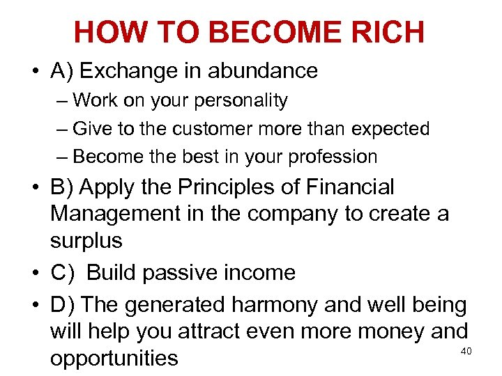 HOW TO BECOME RICH • A) Exchange in abundance – Work on your personality