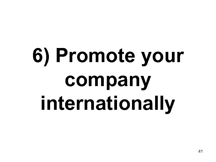 6) Promote your company internationally 41
