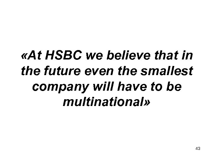«At HSBC we believe that in the future even the smallest company will