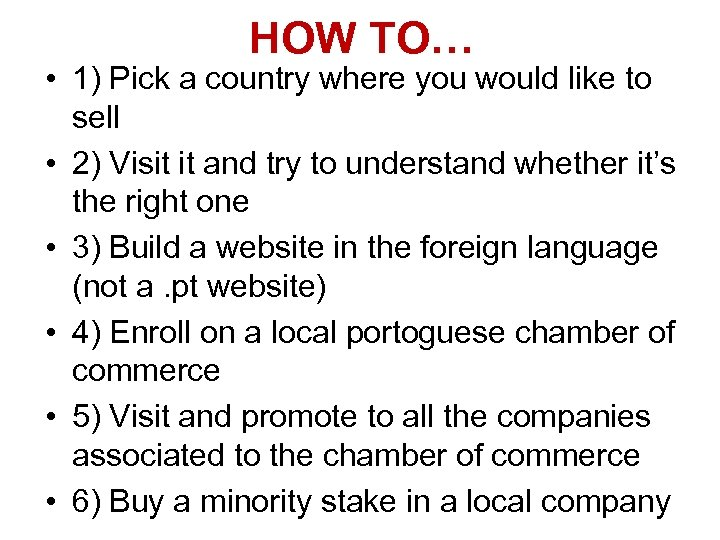 HOW TO… • 1) Pick a country where you would like to sell •