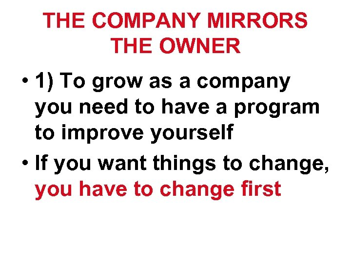 THE COMPANY MIRRORS THE OWNER • 1) To grow as a company you need