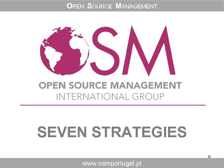 OPEN SOURCE MANAGEMENT SEVEN STRATEGIES 9 www. osmportugal. pt