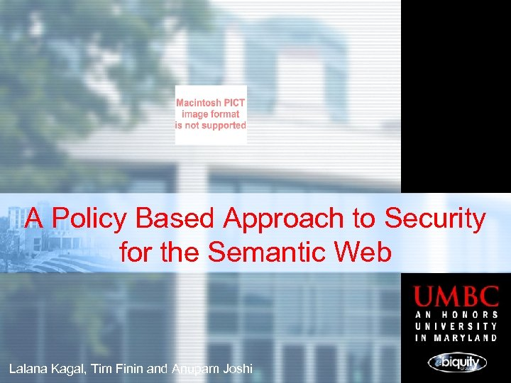 A Policy Based Approach to Security for the Semantic Web Lalana Kagal, Tim Finin