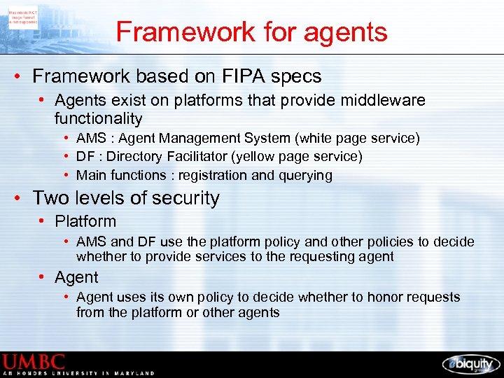 Framework for agents • Framework based on FIPA specs • Agents exist on platforms