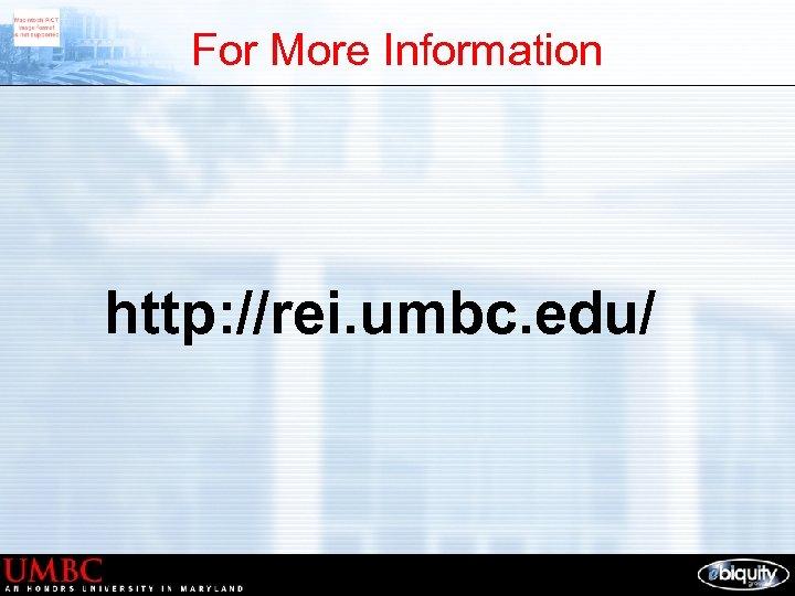For More Information http: //rei. umbc. edu/