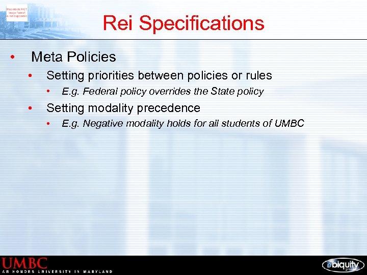 Rei Specifications • Meta Policies • Setting priorities between policies or rules • •