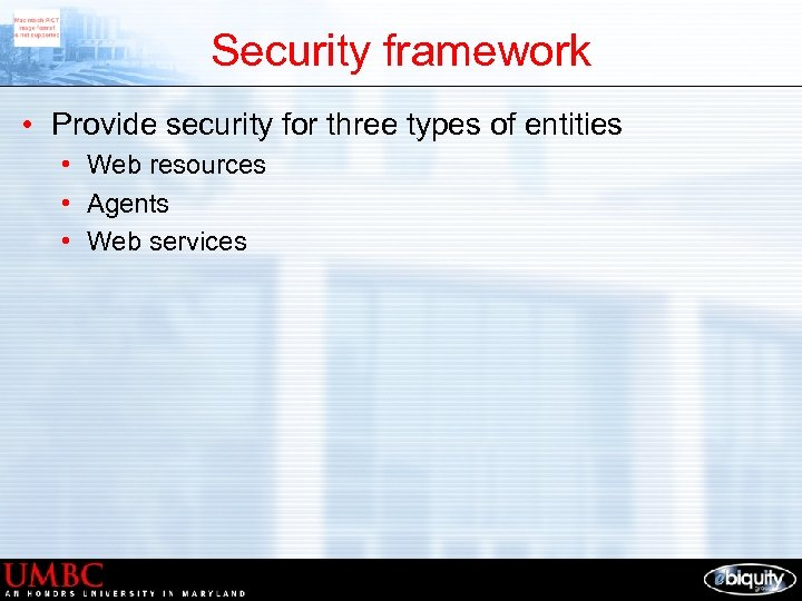 Security framework • Provide security for three types of entities • Web resources •