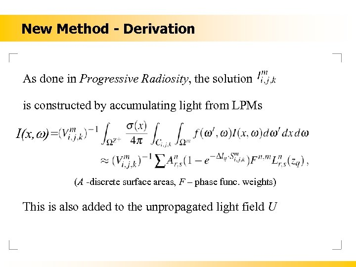 New Method - Derivation As done in Progressive Radiosity, the solution is constructed by