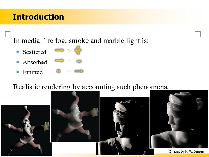 Introduction In media like fog, smoke and marble light is: § Scattered § Absorbed