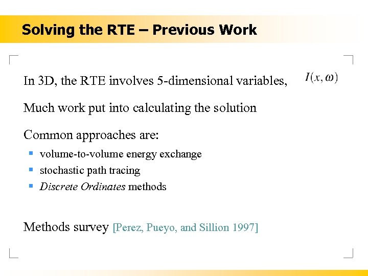 Solving the RTE – Previous Work In 3 D, the RTE involves 5 -dimensional