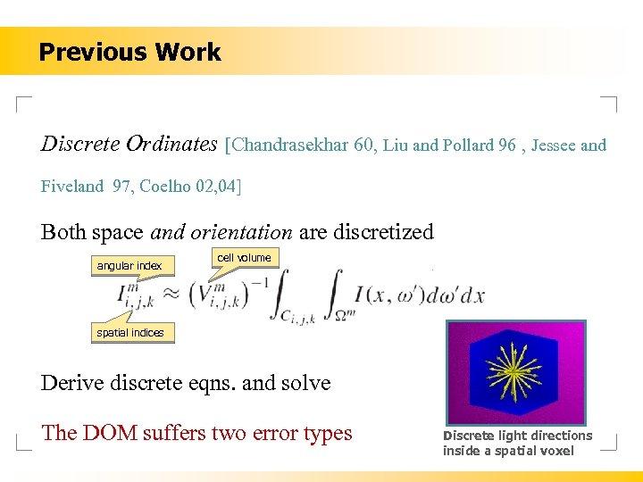 Previous Work Discrete Ordinates [Chandrasekhar 60, Liu and Pollard 96 , Jessee and Fiveland