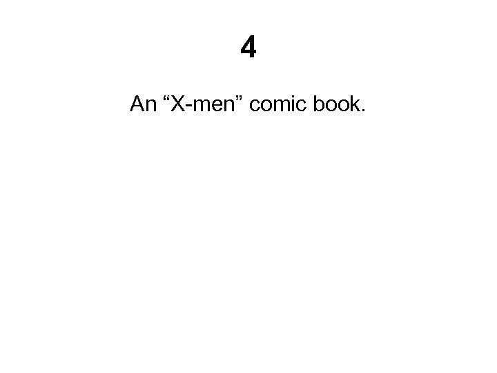 """4 An """"X-men"""" comic book."""