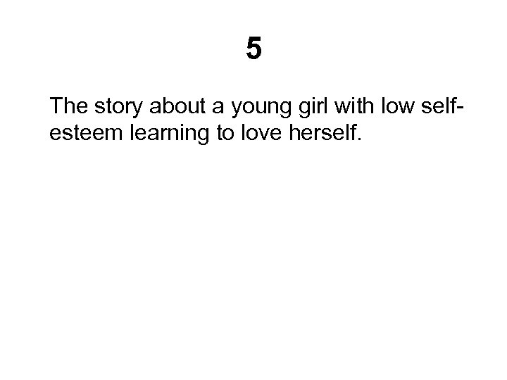 5 The story about a young girl with low selfesteem learning to love herself.