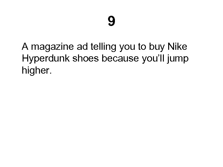 9 A magazine ad telling you to buy Nike Hyperdunk shoes because you'll jump