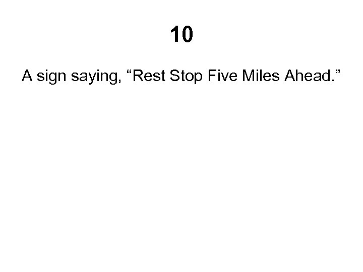 """10 A sign saying, """"Rest Stop Five Miles Ahead. """""""