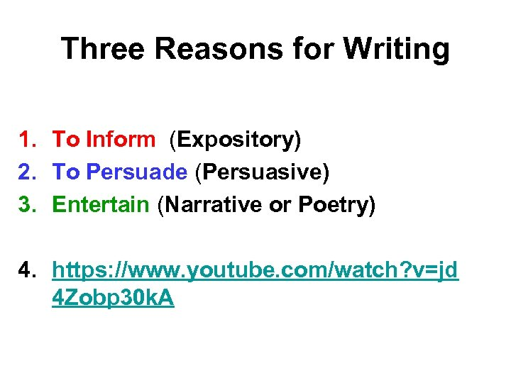 Three Reasons for Writing 1. To Inform (Expository) 2. To Persuade (Persuasive) 3. Entertain