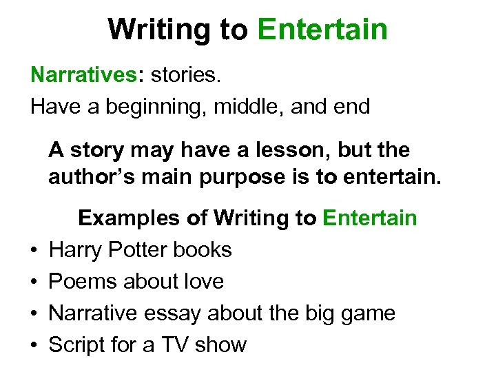 Writing to Entertain Narratives: stories. Have a beginning, middle, and end A story may