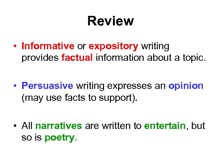 Review • Informative or expository writing provides factual information about a topic. • Persuasive