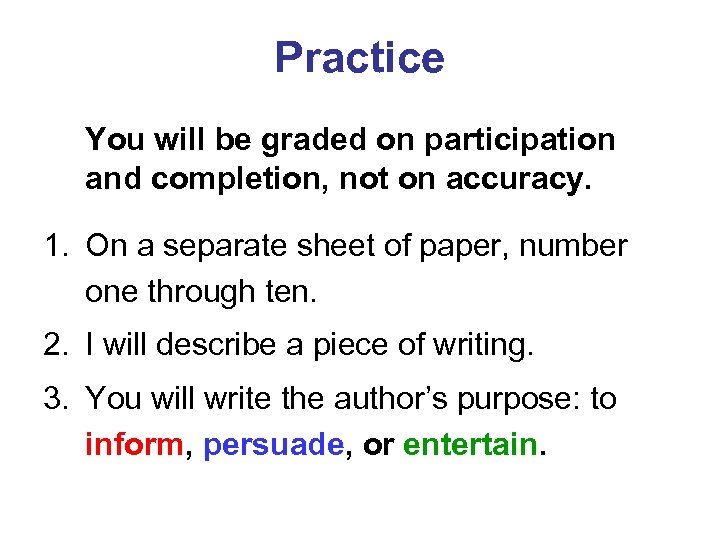 Practice You will be graded on participation and completion, not on accuracy. 1. On