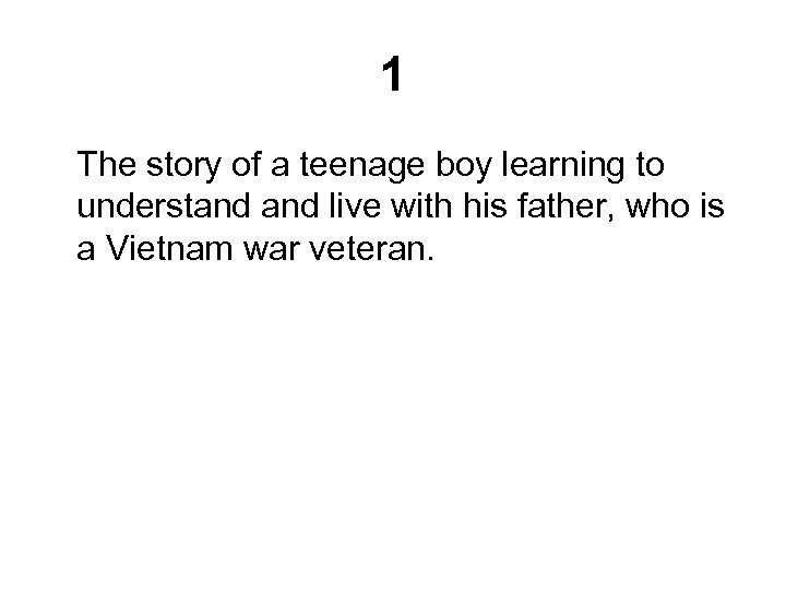 1 The story of a teenage boy learning to understand live with his father,