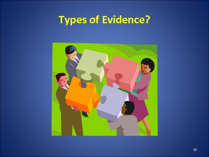 Types of Evidence? 10