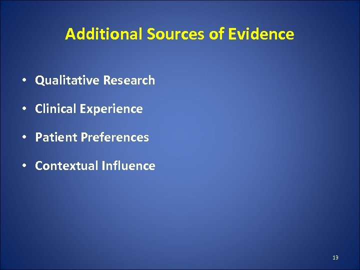 Additional Sources of Evidence • Qualitative Research • Clinical Experience • Patient Preferences •
