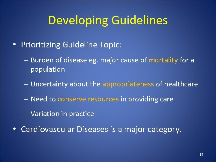 Developing Guidelines • Prioritizing Guideline Topic: – Burden of disease eg. major cause of